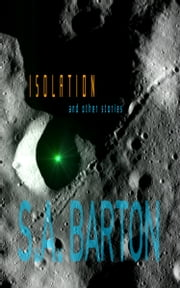 Isolation And Other Stories ebook by S. A. Barton