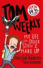 Tom Weekly 1: My Life and Other Stuff I Made Up ebook by Tristan Bancks, Gus Gordon