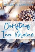 Christmas Inn Maine ebook by Chelsea M. Cameron