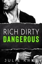 Rich Dirty Dangerous - Bad Billionaires, #3 ebook by Julie Kriss