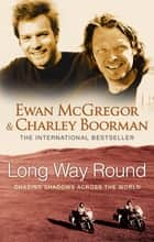 Long Way Round ebook by Ewan McGregor, Charley Boorman