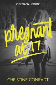 Pregnant at 17 ebook by Christine Conradt