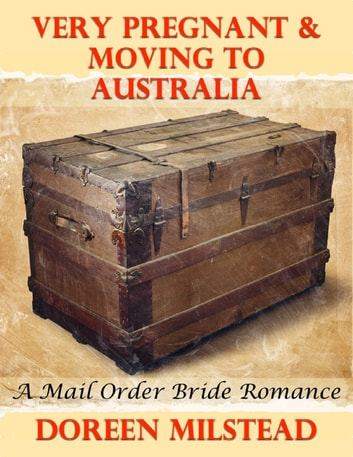 Very Pregnant & Moving to Australia: A Mail Order Bride Romance ebook by Doreen Milstead