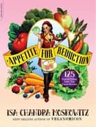 Appetite for Reduction - 125 Fast and Filling Low-Fat Vegan Recipes ebook by Isa Chandra Moskowitz, Matthew Ruscigno