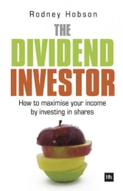The Dividend Investor - A practical guide to building a share portfolio designed to maximise income ebook by Rodney Hobson