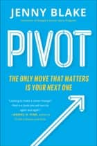 Pivot - The Only Move That Matters Is Your Next One ebook by Jenny Blake