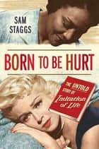 Born to Be Hurt - The Untold Story of Imitation of Life ebook by Sam Staggs