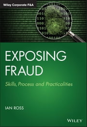 Exposing Fraud - Skills, Process and Practicalities ebook by Ian Ross
