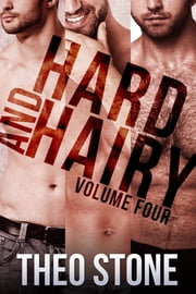Hard and Hairy Vol. Four ebook by Theo Stone