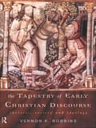 The Tapestry of Early Christian Discourse - Rhetoric, Society and Ideology ebook by Vernon K. Robbins