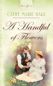 Handful Of Flowers ebook by Cathy Marie Hake