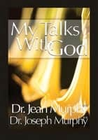 My Talks with God ebook by Dr. Joseph Murphy