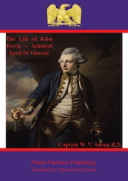 The Life of John Jervis – Admiral Lord St Vincent ebook by Captain W. V. Anson R.N.