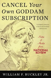 Cancel Your Own Goddam Subscription - Notes and Asides from National Review ebook by William F. Buckley Jr.