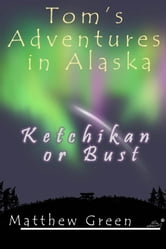 Ketchikan or Bust - Book 3 ebook by Matthew Green