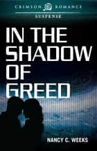 In the Shadow of Greed ebook by Nancy C Weeks