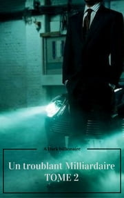 Un troublant milliardaire - Tome 2 ebook by A.S syla