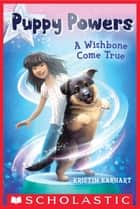 Puppy Powers #1: A Wishbone Come True ebook by Kristin Earhart