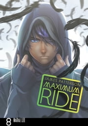Maximum Ride: The Manga, Vol. 8 ebook by James Patterson,NaRae Lee