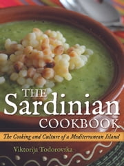 The Sardinian Cookbook - The Cooking and Culture of a Mediterranean Island ebook by Viktorija Todorovska