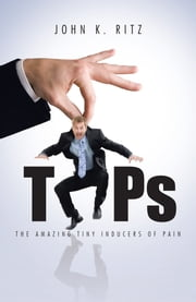 TIPs - The Amazing Tiny Inducers of Pain ebook by John K. Ritz