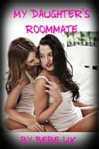 My Daughter's Roommate (BBW Lesbian Cougar Erotica) ebook by Bebe Lix