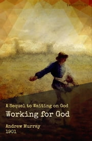 Working for God - The Sequel to Waiting on God ebook by Andrew Murray