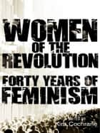 Women of the Revolution: Forty years of feminism ebook by Kira Cochrane