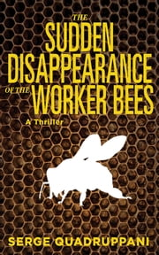 The Sudden Disappearance of the Worker Bees - A Commissario Simona Tavianello Mystery ebook by Serge Quadruppani,Delia Casa
