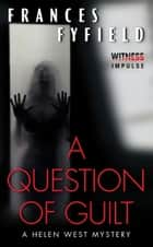 A Question of Guilt - A Helen West Mystery ebook by Frances Fyfield