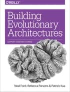 Building Evolutionary Architectures - Support Constant Change ebook by Neal Ford, Rebecca Parsons, Patrick Kua