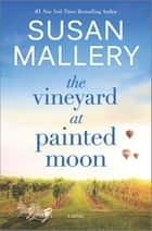 The Vineyard at Painted Moon - A Novel ebook by Susan Mallery