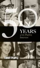 Funny People: The Playboy Interview - 50 Years of the Playboy Interview ebook by Playboy, Woody Allen, Don Rickles,...