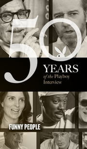 Funny People: The Playboy Interview - 50 Years of the Playboy Interview ebook by Playboy,Woody Allen,Don Rickles,Groucho Marx,Mel Brooks,Steve Martin,George Carlin,Eddie Murphy,Jerry Seinfeld,Albert Brooks,Chris Rock,Tina Fey,Stephen Colbert