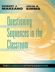 Questioning Sequences in the Classroom ebook by Robert J. Marzano,Julia A. Simms