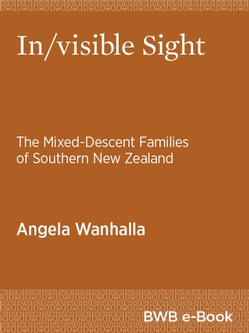 In/visible Sight - The Mixed-Descent Families of Southern New Zealand ebook by Angela Wanhalla