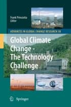 Global Climate Change - The Technology Challenge ebook by Frank Princiotta