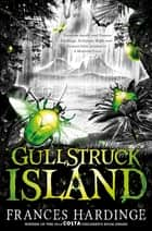Gullstruck Island ebook by Frances Hardinge