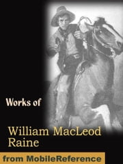 Works of William MacLeod Raine. Mavericks, Wyoming: A Story of the Outdoor West, Tangled Trails A Western Detective Story, The Pirate of Panama. A Tale of the Fight for Buried Treasure, Ridgway of Montana, Oh, You Tex! and more (Mobi Collected Works) ebook by Raine, William MacLeod