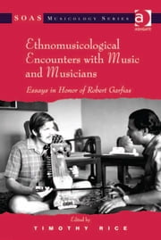 Ethnomusicological Encounters with Music and Musicians - Essays in Honor of Robert Garfias ebook by Professor Timothy Rice,Professor Keith Howard