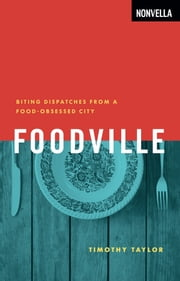 Foodville - Biting Dispatches from a Food-Obsessed City ebook by Timothy Taylor