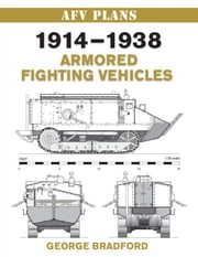 1914-1938 Armored Fighting Vehicles ebook by Bradford, George