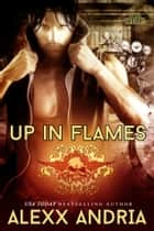Up In Flames ebook by Alexx Andria
