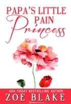 Papa's Little Pain Princess 電子書籍 Zoe Blake