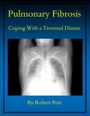 Pulmonary Fibrosis: Coping With a Terminal Disease ebook by Robert Post