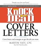 Knock 'em Dead Cover Letters - Cover Letters and Strategies to Get the Job You Want ebook by Martin Yate, CPC