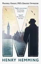 M - Maxwell Knight, MI5's Greatest Spymaster ebook by Henry Hemming