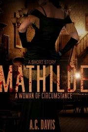Mathilde, A Woman of Circumstance - Velvet Nights and Black Lace Stories, #4 ebook by A.C. Davis