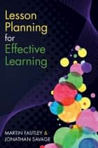Lesson Planning For Effective Learning ebook by Martin Fautley