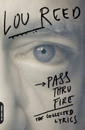 Pass Thru Fire - The Collected Lyrics ebook by Lou Reed